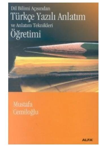 Alfa Dil Bilimi Açısından Türkçe Yazılı Anlatım ve Anlatım Teknikleri Öğretimi Renkli